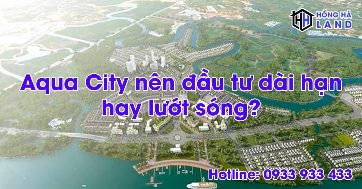 Aqua city nên đầu tư dài hạn hay lướt sóng