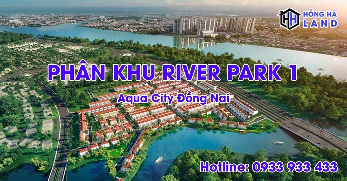 Phân khu River Park 1 Aqua City